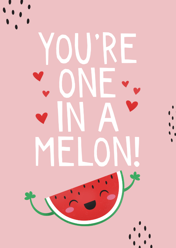 Valentijnskaarten - Valentijnskaart humor one in a melon