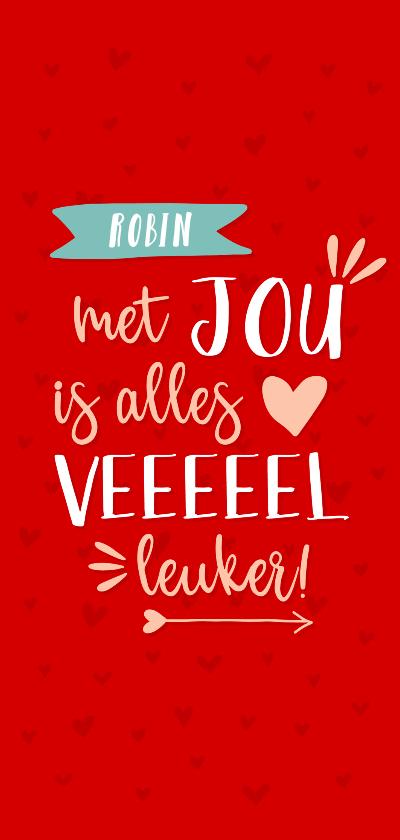 Valentijnskaarten - Valentijnskaart rood met jou is alles leuker