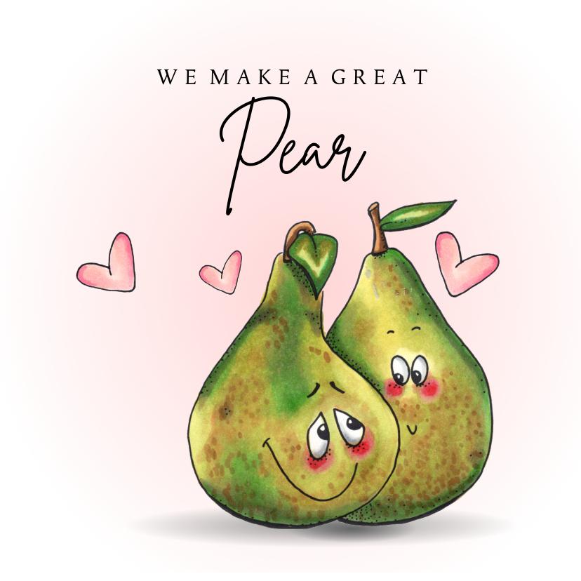 Valentijnskaarten - Valentijnskaart We make a great pear