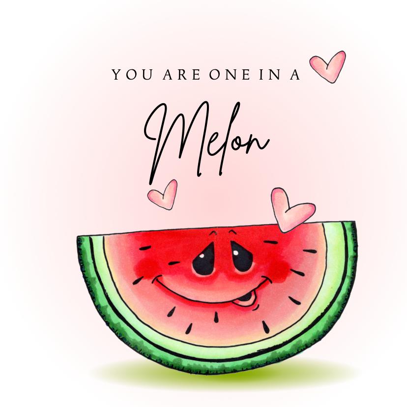 Valentijnskaarten - Valentijnskaart You are one in a melon