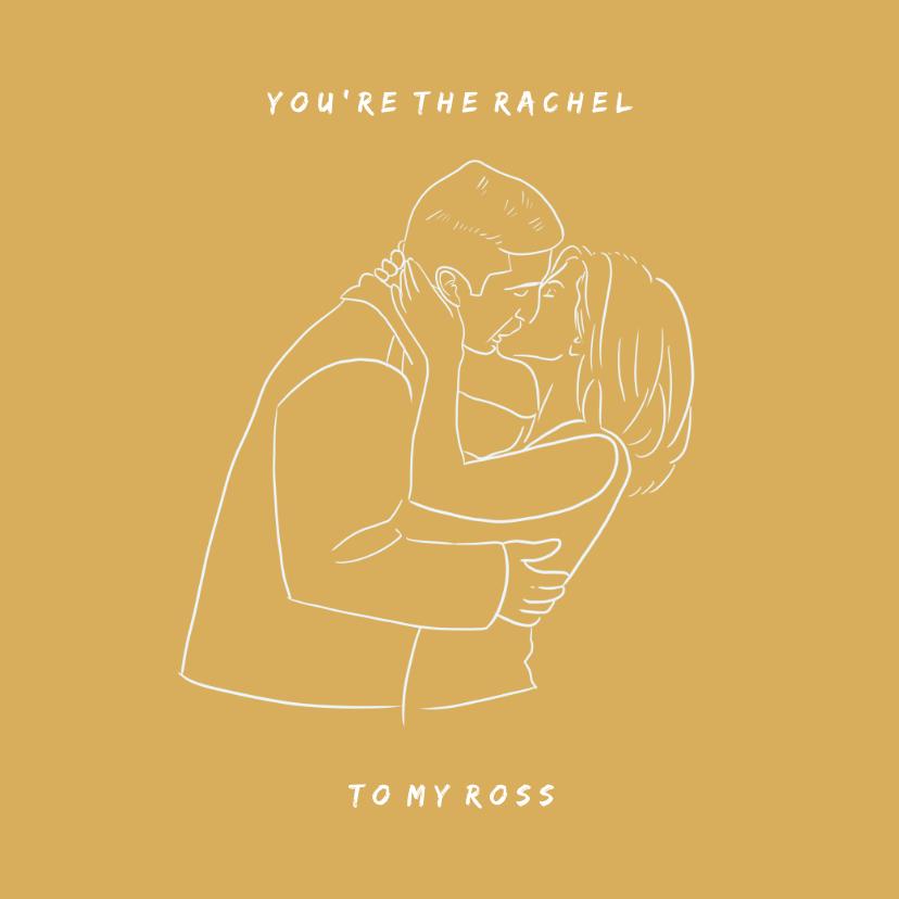 Valentijnskaarten - Valentijnskaart You're the Rachel to my Ross