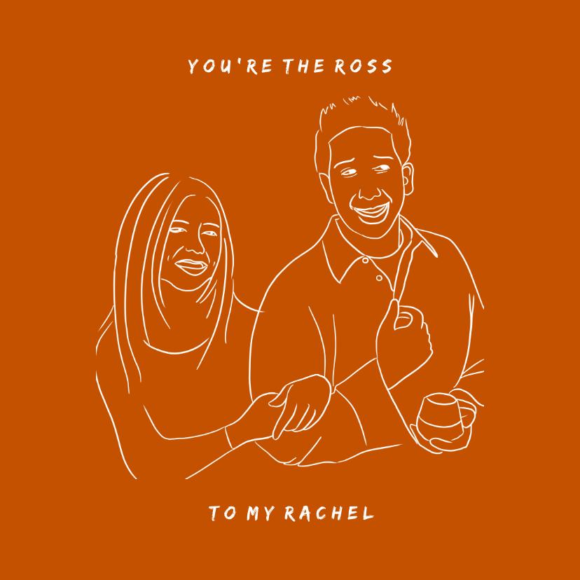 Valentijnskaarten - Valentijnskaart You're the Ross to my Rachel