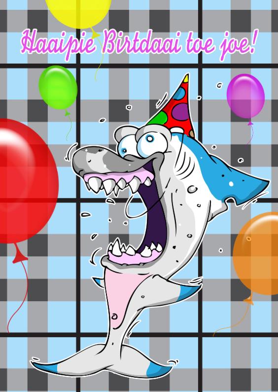 Verjaardagskaarten - Haaipiebirtdaai toe joe