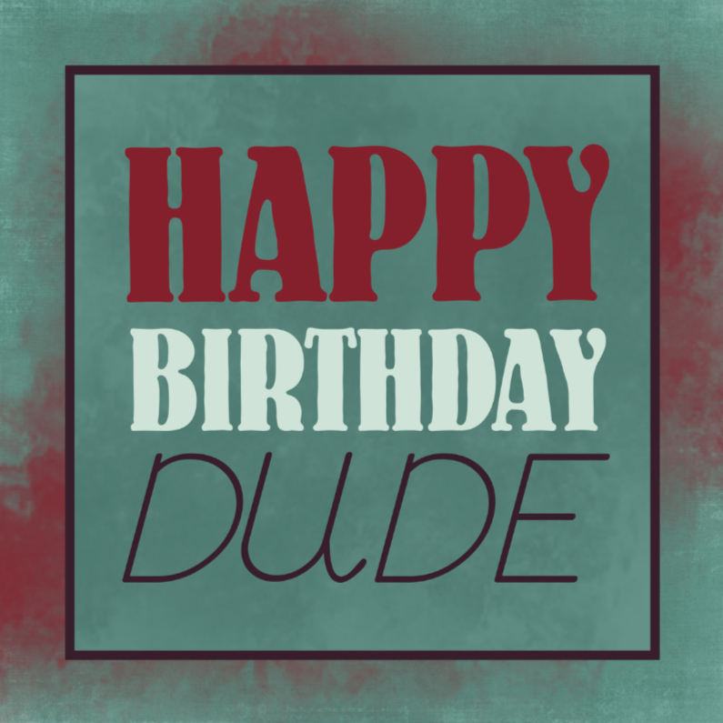 Verjaardagskaarten - Happy birthday dude