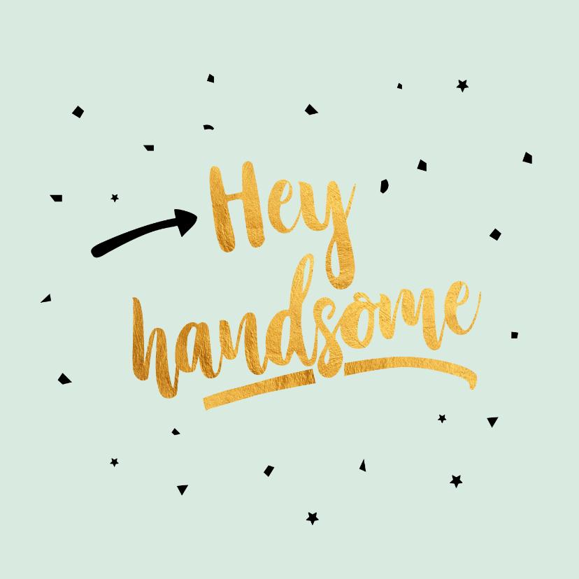 Verjaardagskaarten - Hey handsome -gold verjaardagskaart
