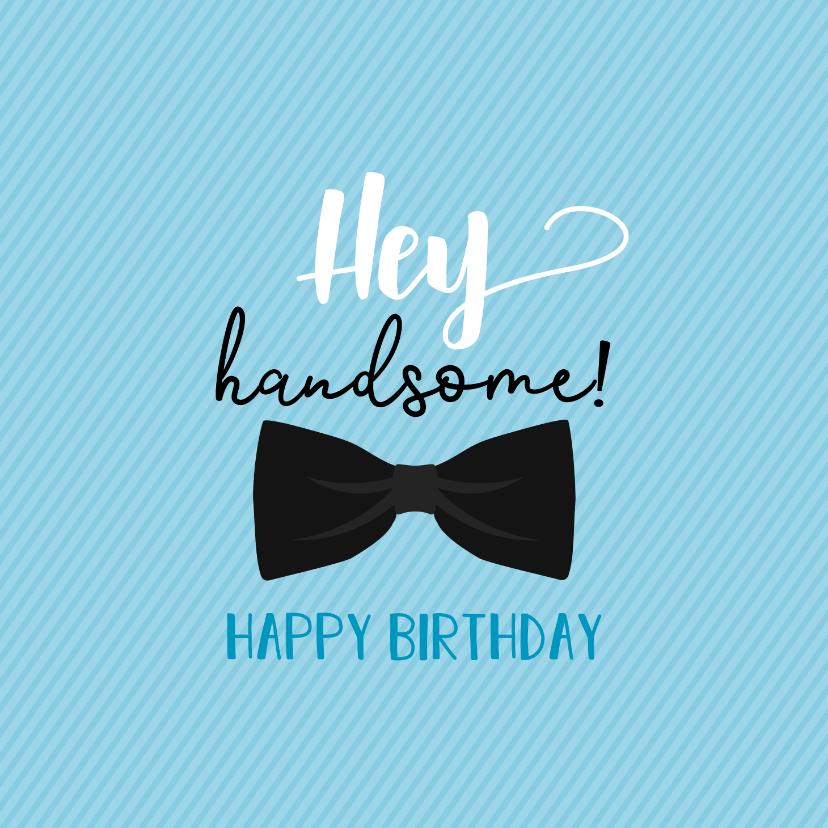 Verjaardagskaarten - Hey handsome happy birthday -verjaardagskaart