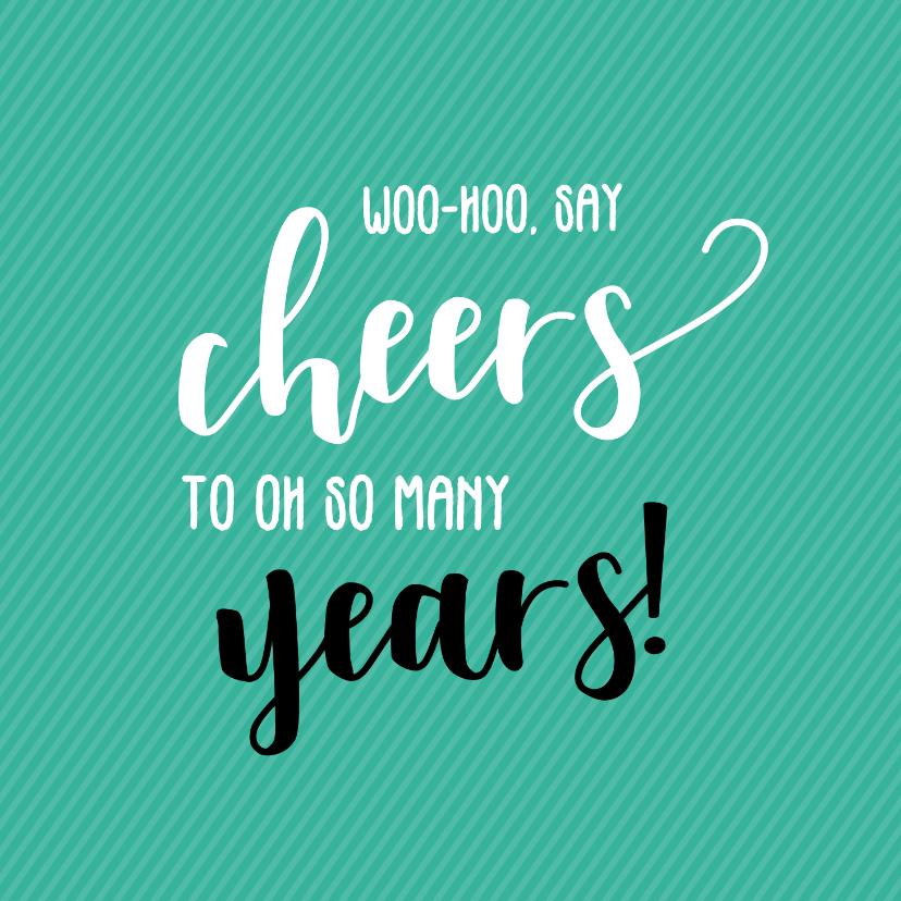 Verjaardagskaarten - Say cheers to so many years - verjaardagskaart