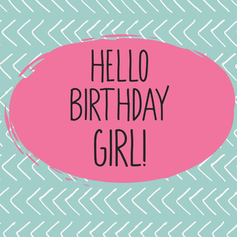Verjaardagskaarten - Verjaardag Hallo birthday girl