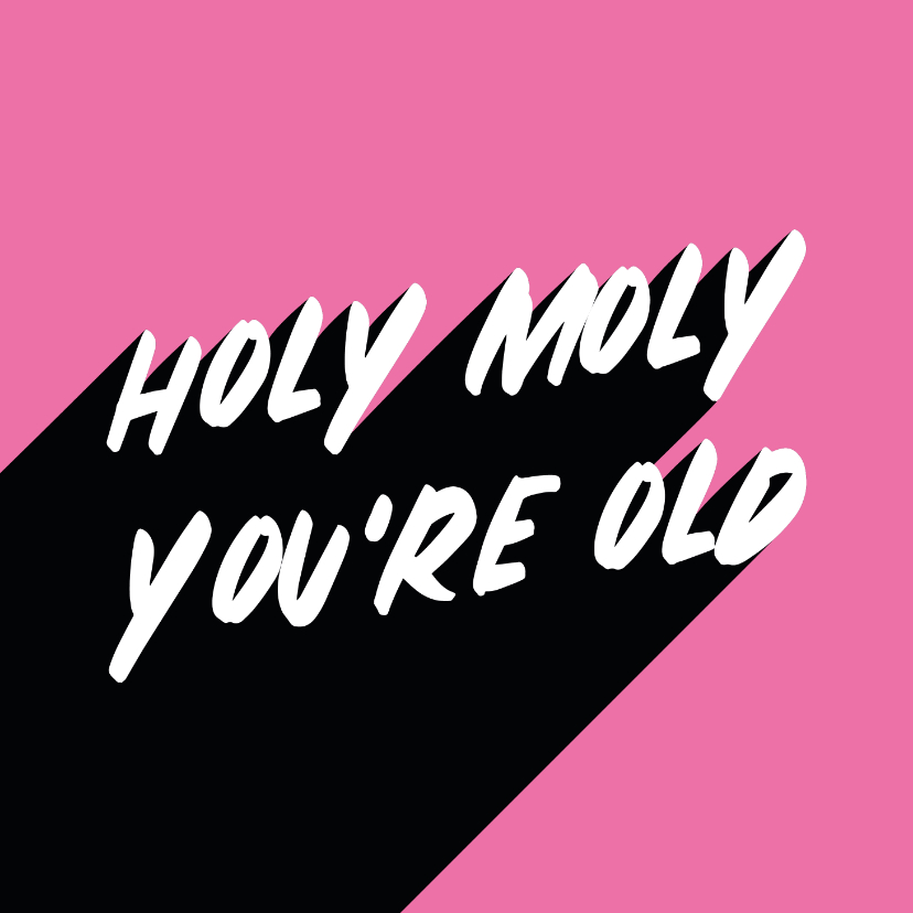 Verjaardagskaarten - Verjaardagskaart holy moly you're old aanpasbaar