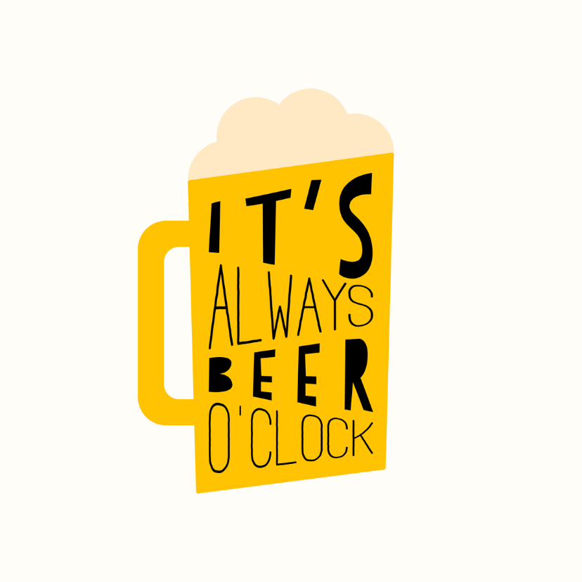 Verjaardagskaarten - Verjaardagskaart 'It's always beer o'clock'