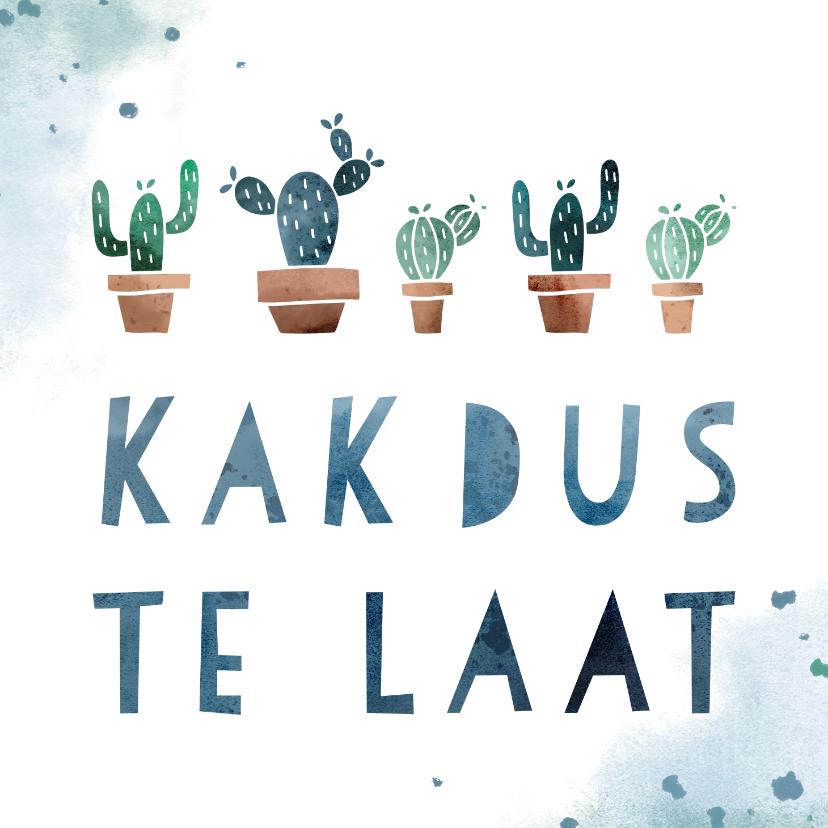 Verjaardagskaarten - Verjaardagskaart kak dus te laat met cactussen