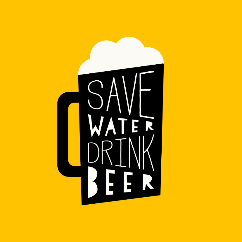Verjaardagskaarten - Verjaardagskaart 'Save water, drink beer'