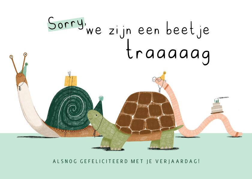 Verjaardagskaarten - Verjaardagskaart te laat beetje traag slak schildpad worm