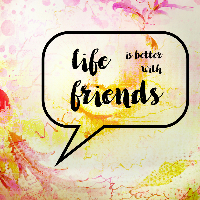 Vriendschap kaarten - Tekstballon Life is better with friends - SG
