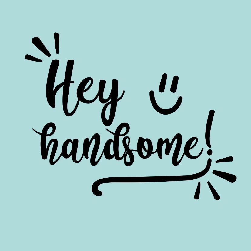 Zomaar kaarten - Hey handsome - positive - zomaarkaart
