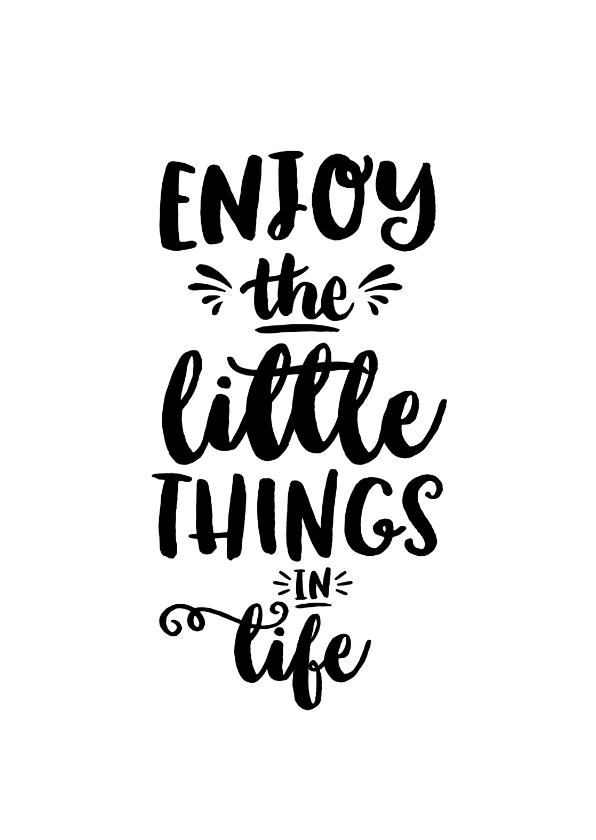 Zomaar kaarten - Spreukenkaart zwart wit quote enjoy the little things